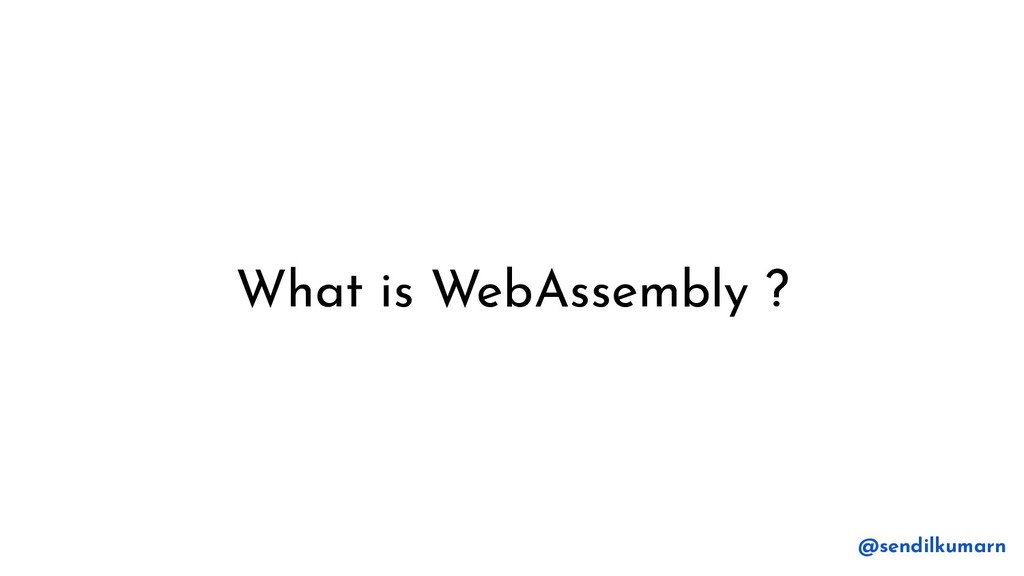 What is WebAssembly ? @sendilkumarn