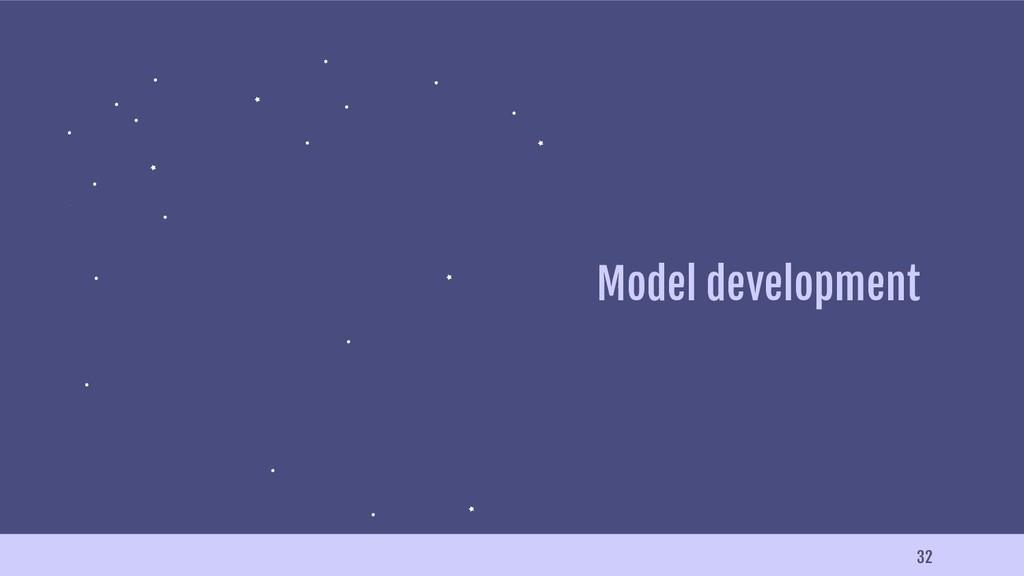 32 Model development