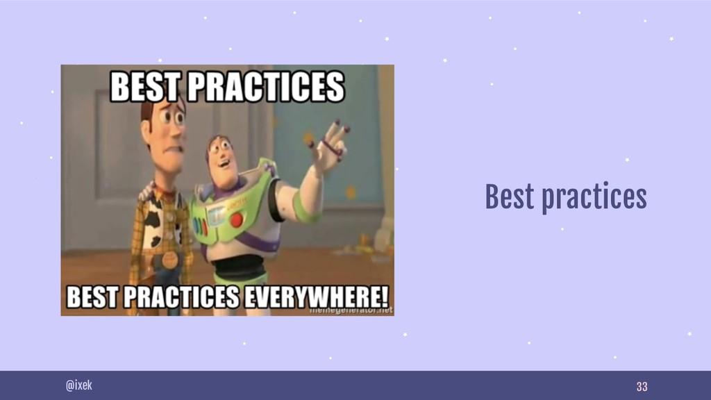 33 @ixek Best practices