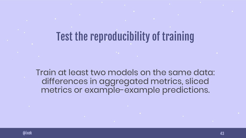 43 Test the reproducibility of training Train a...