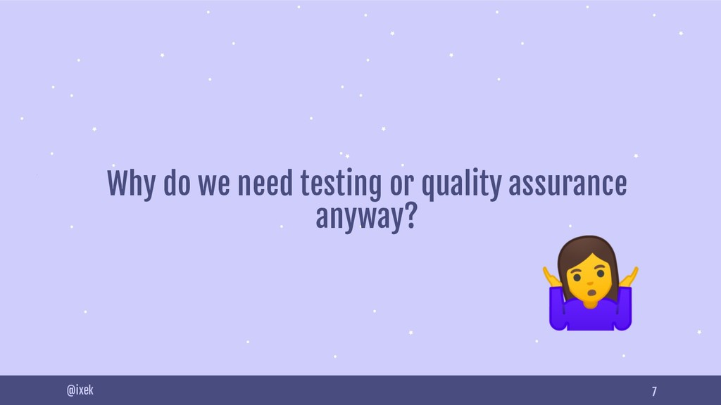 7 Why do we need testing or quality assurance a...