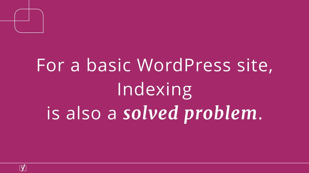 For a basic WordPress site, Indexing is also a ...