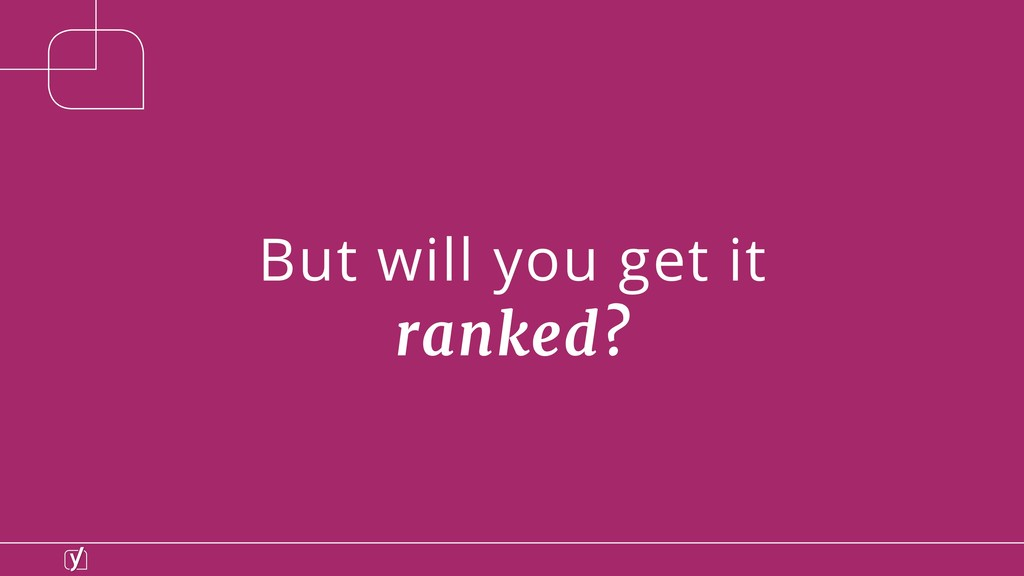 But will you get it  ranked?