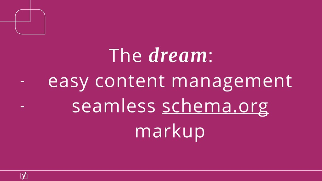 The dream: - easy content management - seamless...