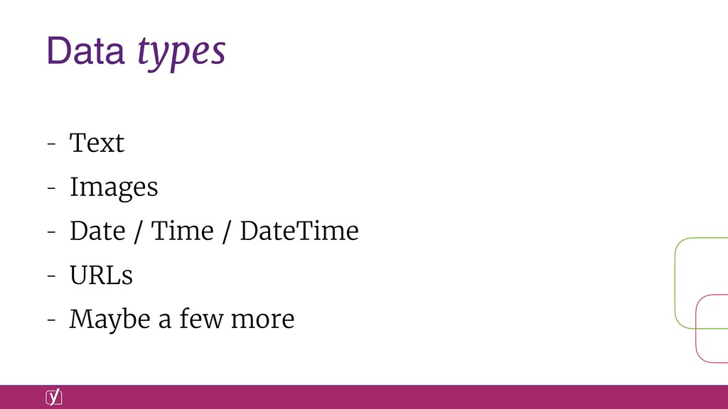 Data types - Text - Images - Date / Time / Date...