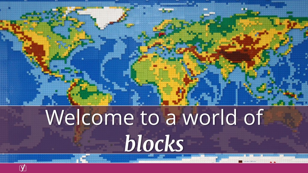 Welcome to a world of blocks