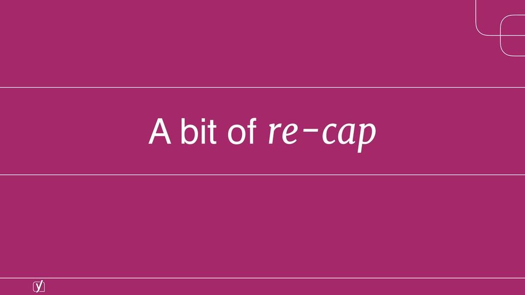 A bit of re-cap
