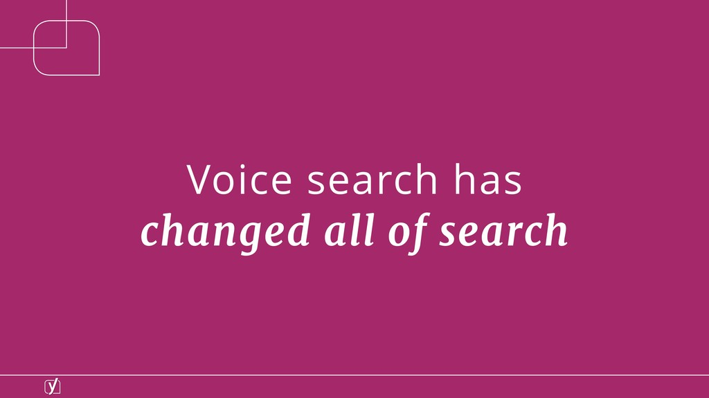 Voice search has changed all of search