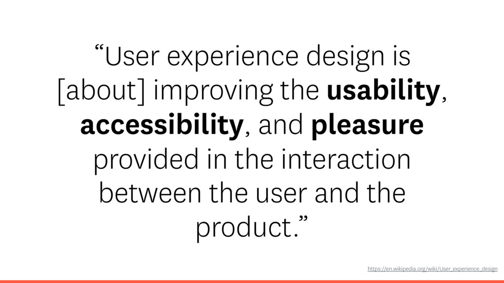 """""""User experience design is [about] improving th..."""
