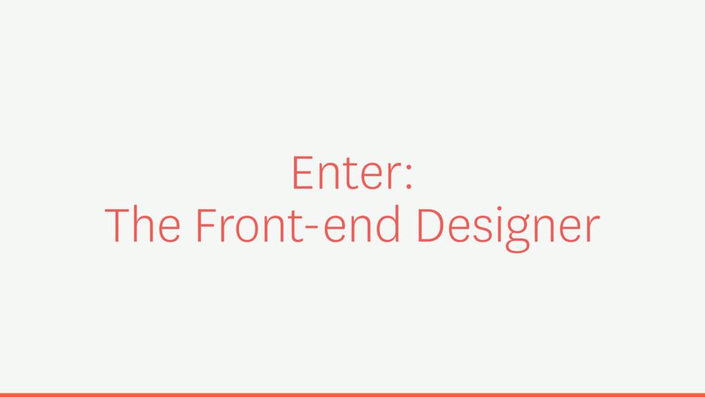 Enter: The Front-end Designer