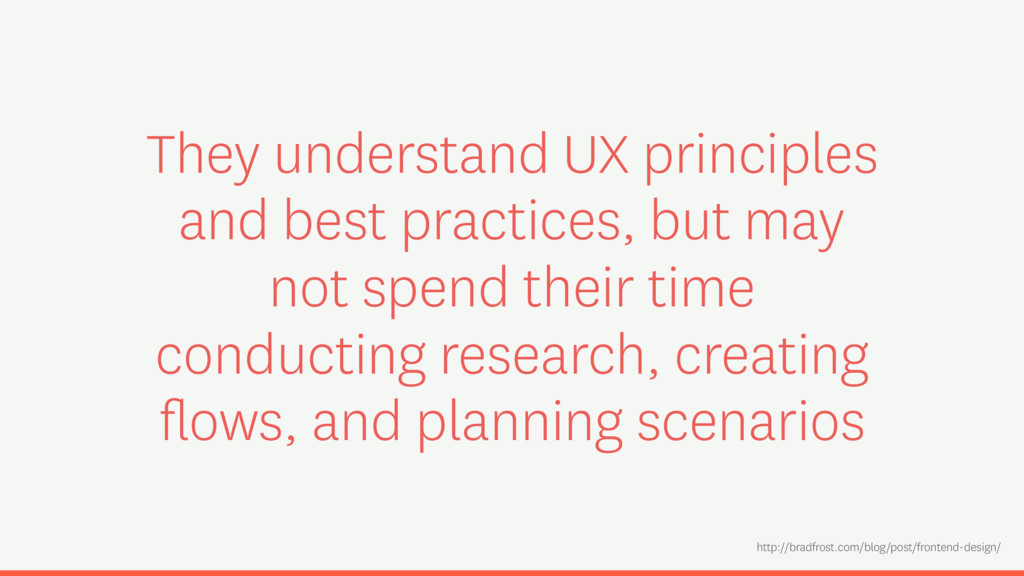 They understand UX principles and best practice...