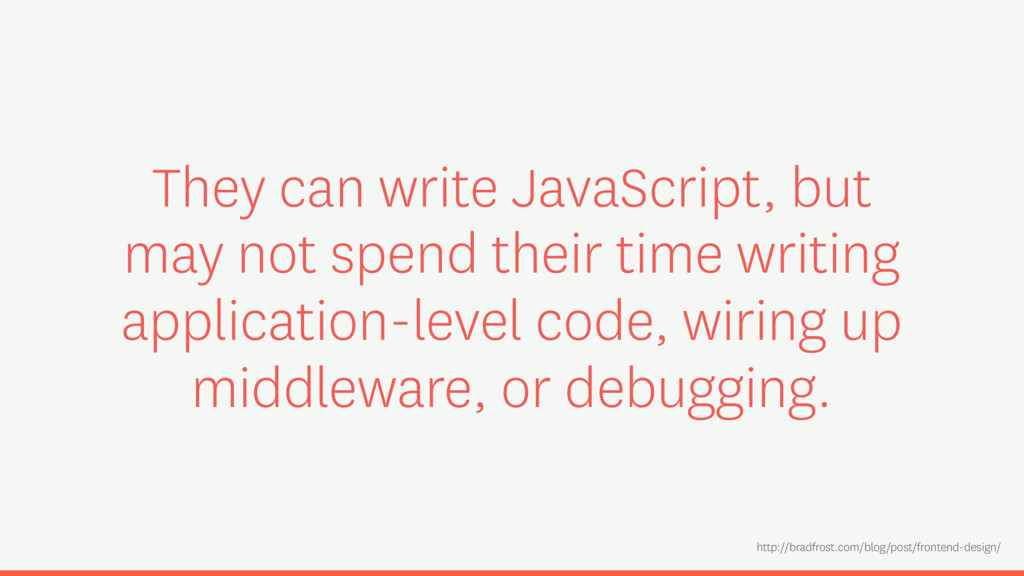 They can write JavaScript, but may not spend th...
