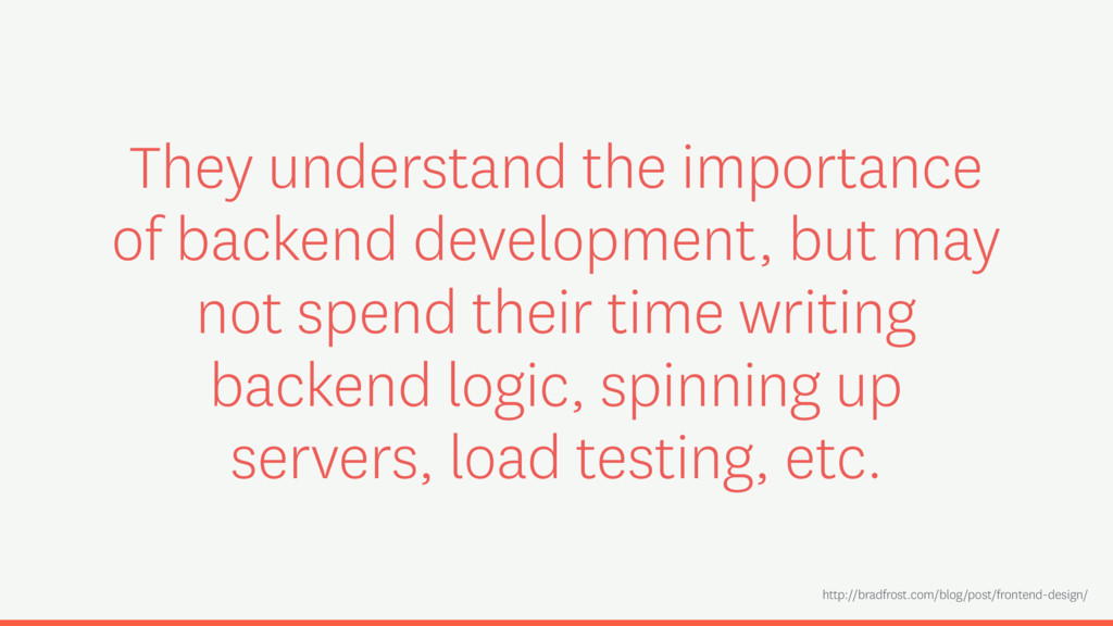 They understand the importance of backend devel...