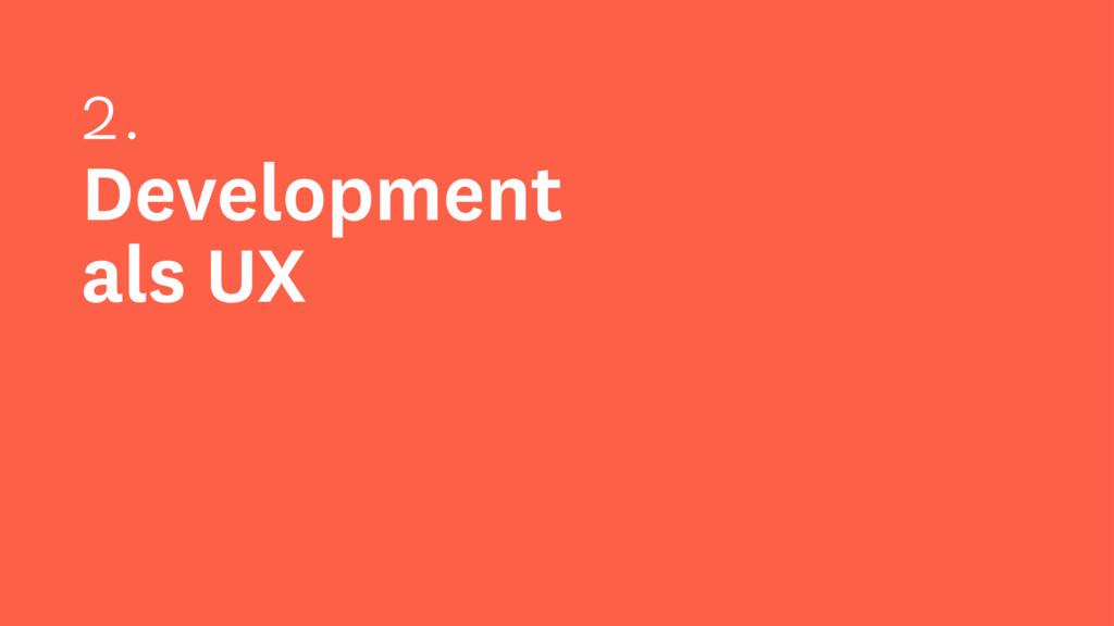 2. Development als UX