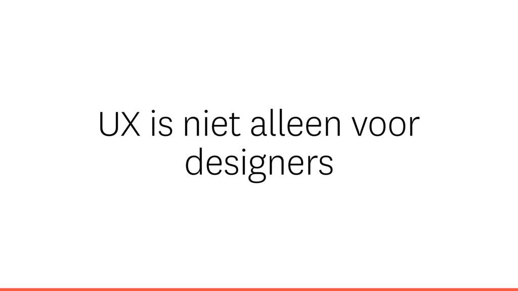 UX is niet alleen voor designers
