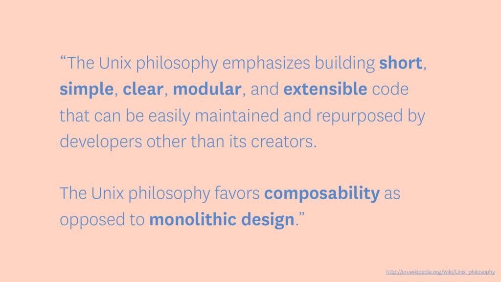 """""""The Unix philosophy emphasizes building short,..."""