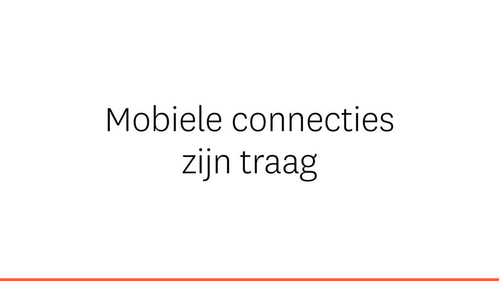 Mobiele connecties zijn traag