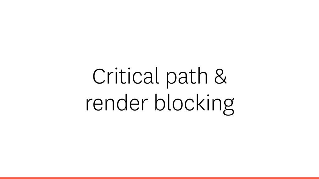 Critical path & render blocking