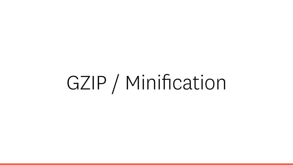 GZIP / Minification