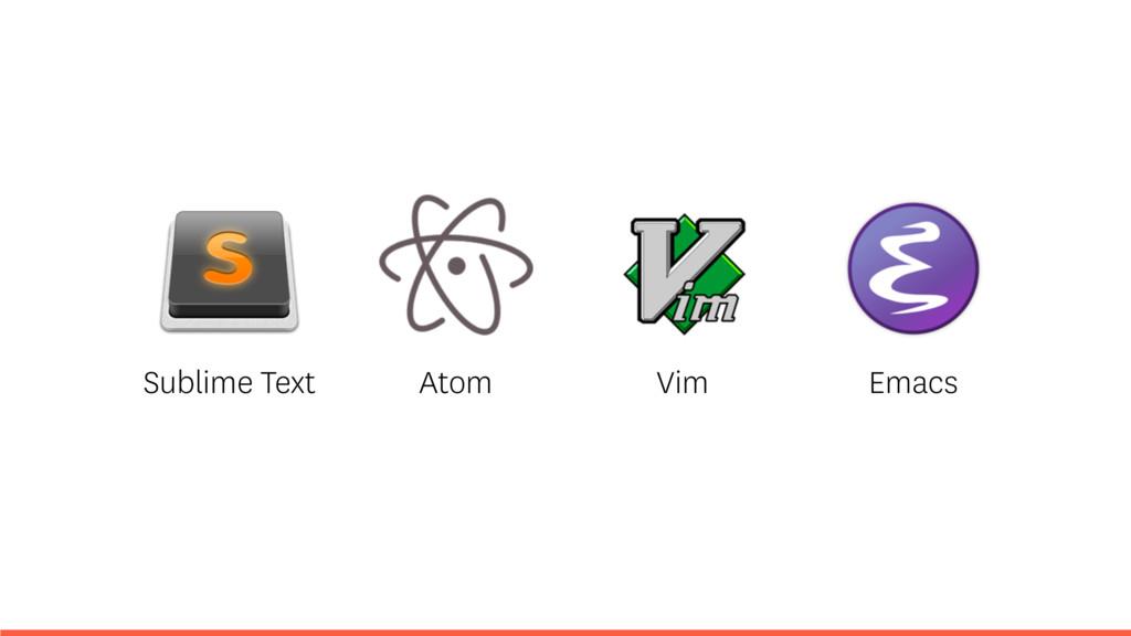 Sublime Text Atom Vim Emacs