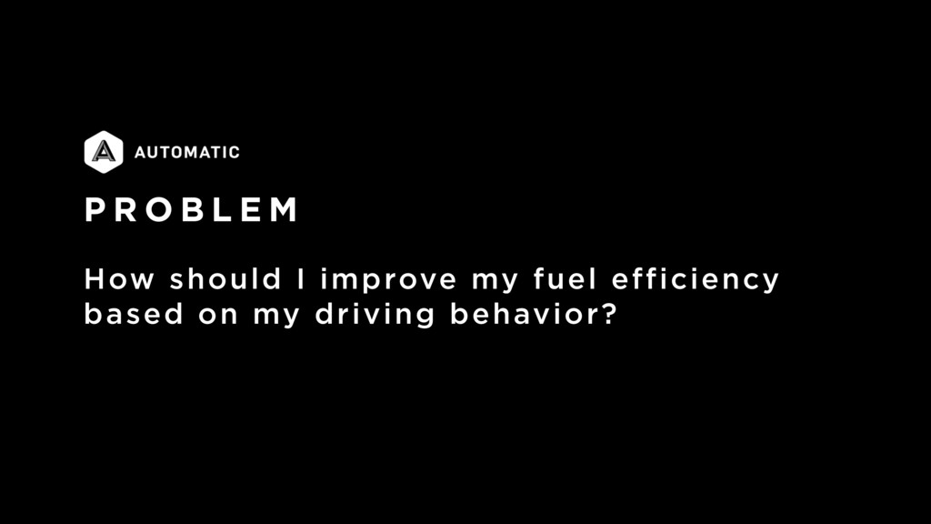 P R O B L E M How should I improve my fuel effi...