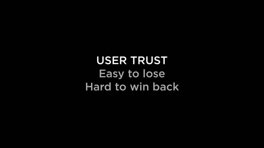 USER TRUST Easy to lose Hard to win back