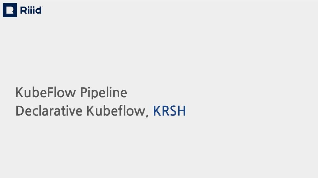 KubeFlow Pipeline Declarative Kubeflow, KRSH