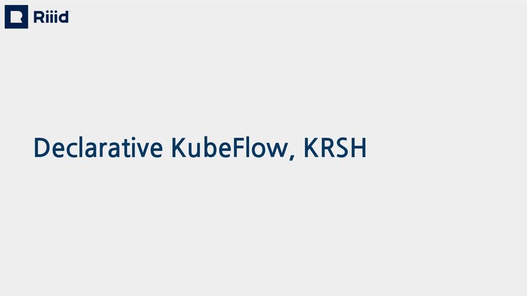 Declarative KubeFlow, KRSH