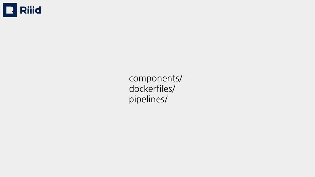 components/ dockerfiles/ pipelines/