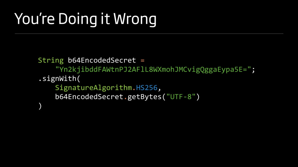 You're Doing it Wrong String b64EncodedSecret =...