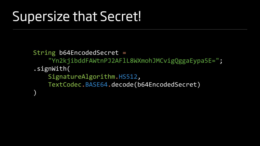 Supersize that Secret! String b64EncodedSecret ...