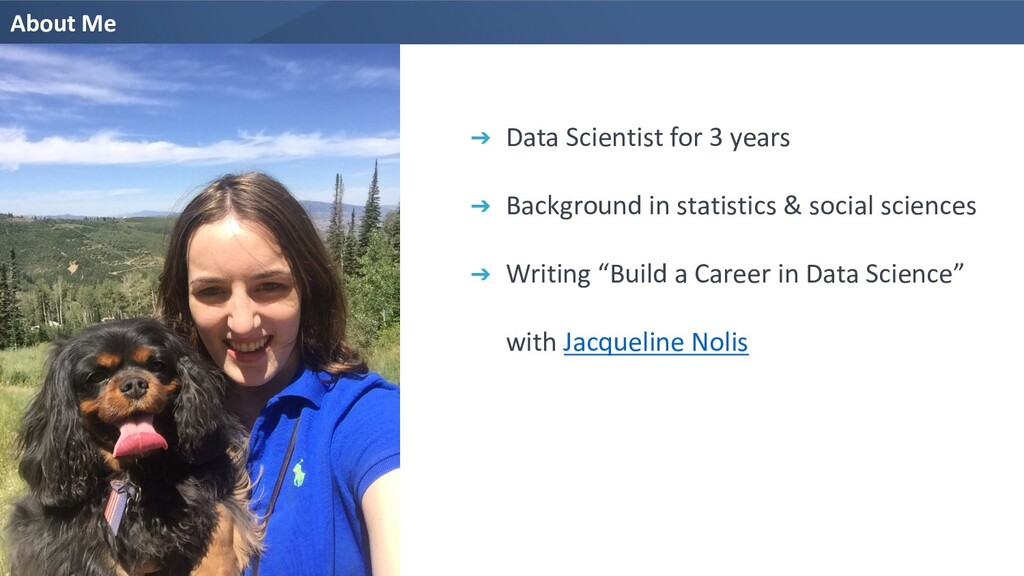 About Me ➔ Data Scientist for 3 years ➔ Backgro...