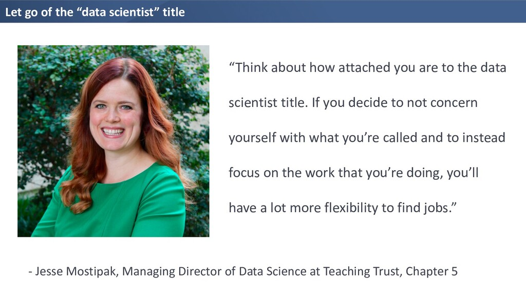 "Let go of the ""data scientist"" title ""Think abo..."
