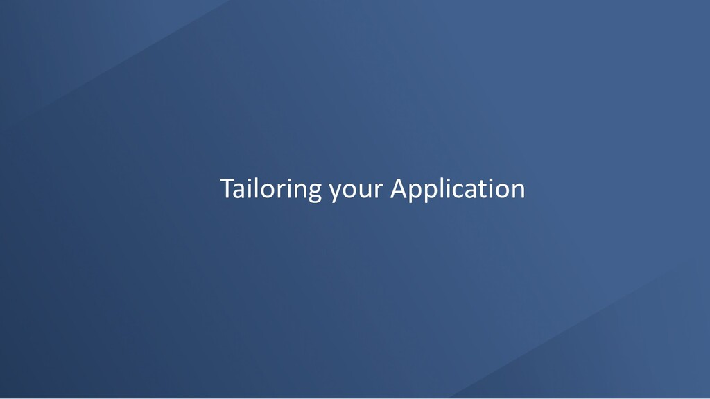 Tailoring your Application