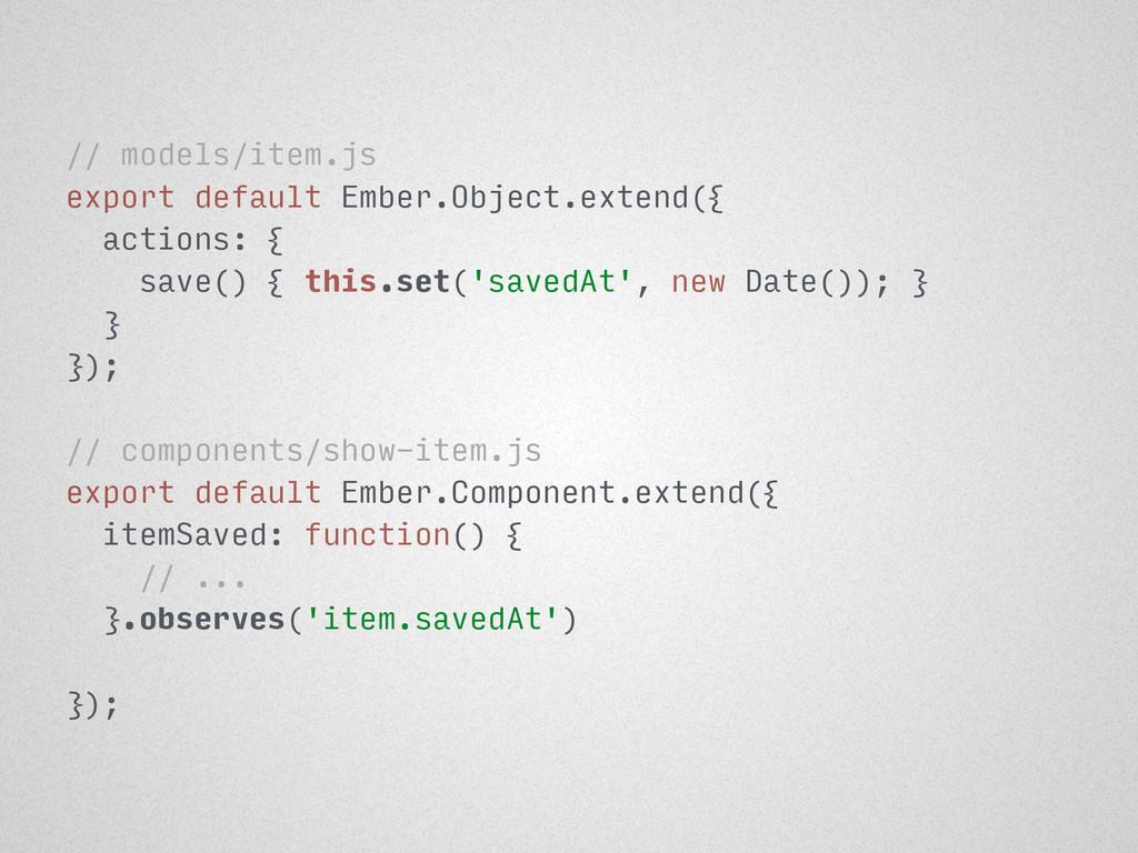 // models/item.js export default Ember.Object.e...