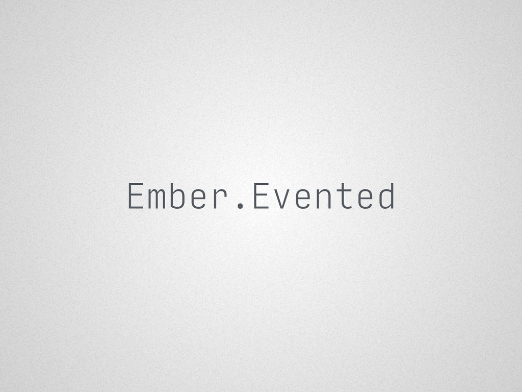 Ember.Evented