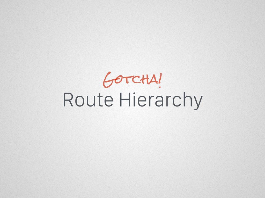 Route Hierarchy Gotcha!