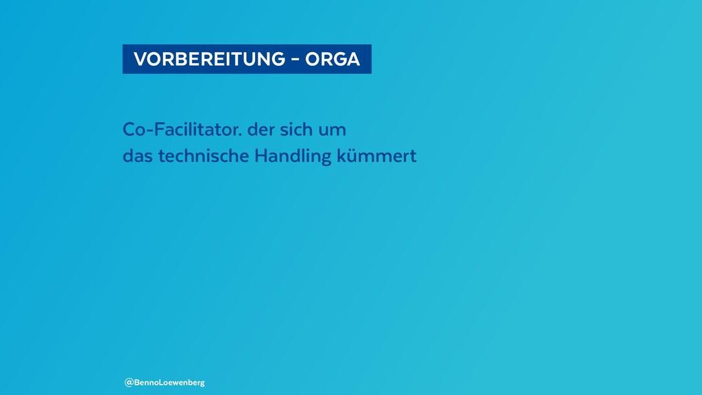 VORBEREITUNG – ORGA Co-Facilitator. der sich...