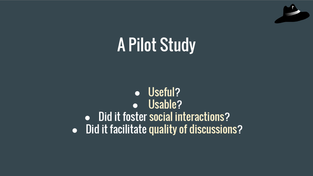 A Pilot Study ● Useful? ● Usable? ● Did it fost...