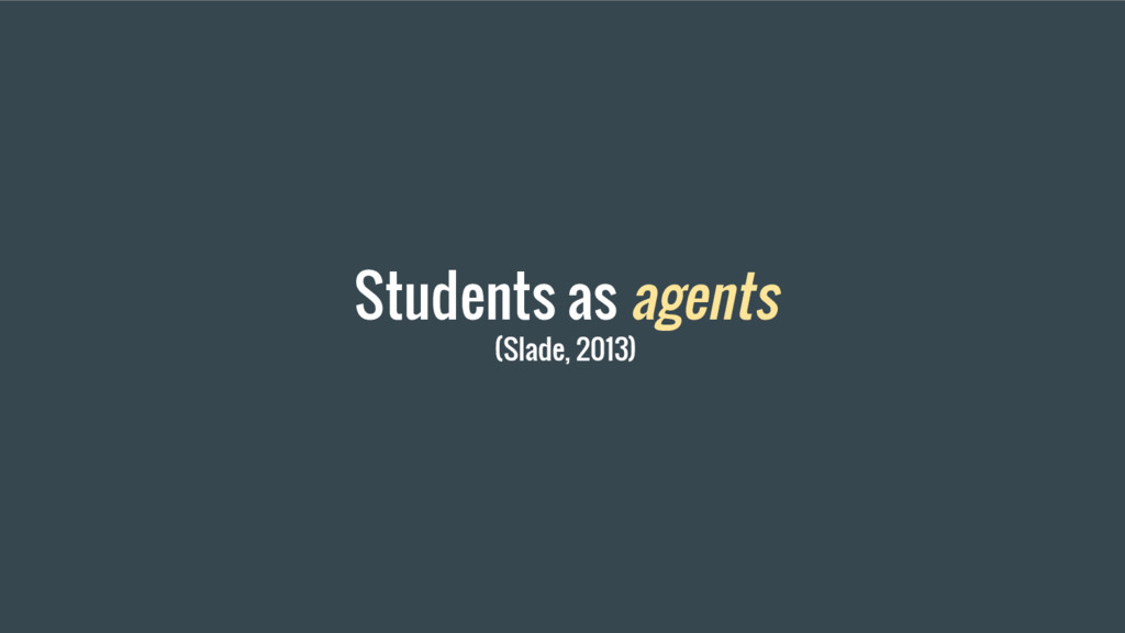 Students as agents (Slade, 2013)