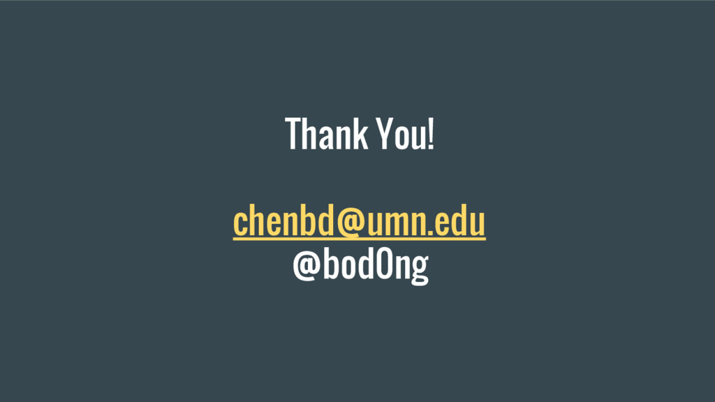 Thank You! chenbd@umn.edu @bod0ng