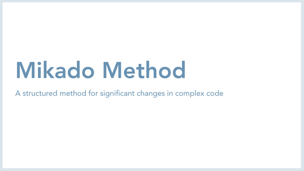 Mikado Method A structured method for significa...