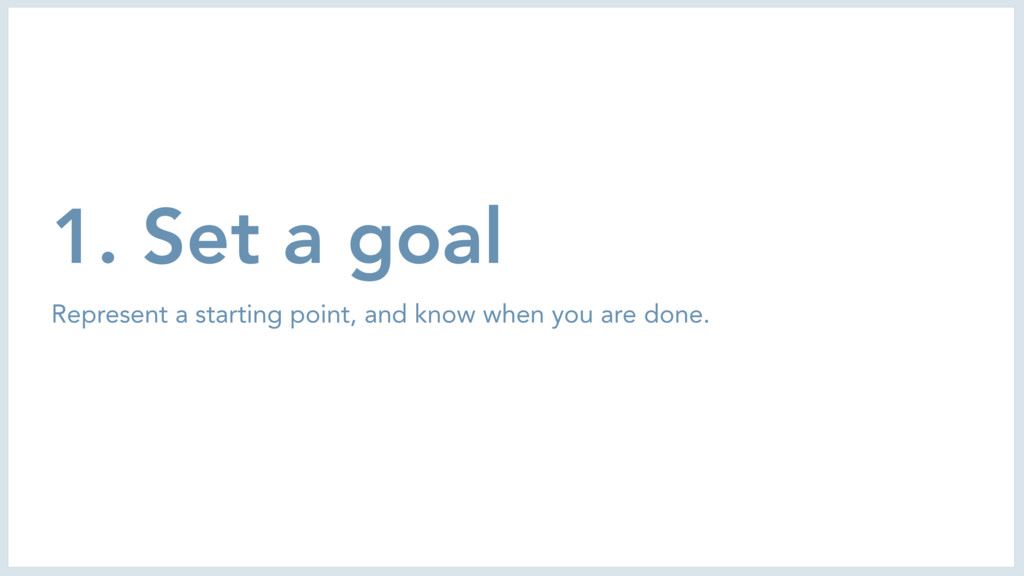 1. Set a goal Represent a starting point, and k...