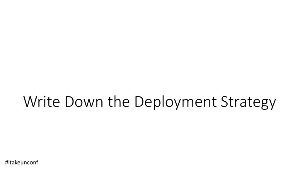 Write Down the Deployment Strategy #itakeunconf