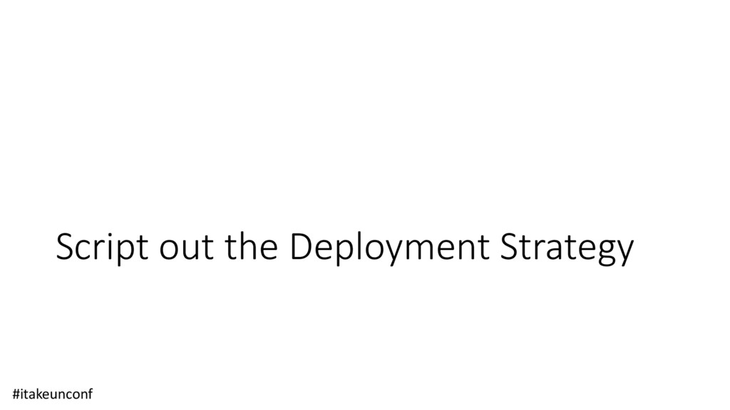 Script out the Deployment Strategy #itakeunconf