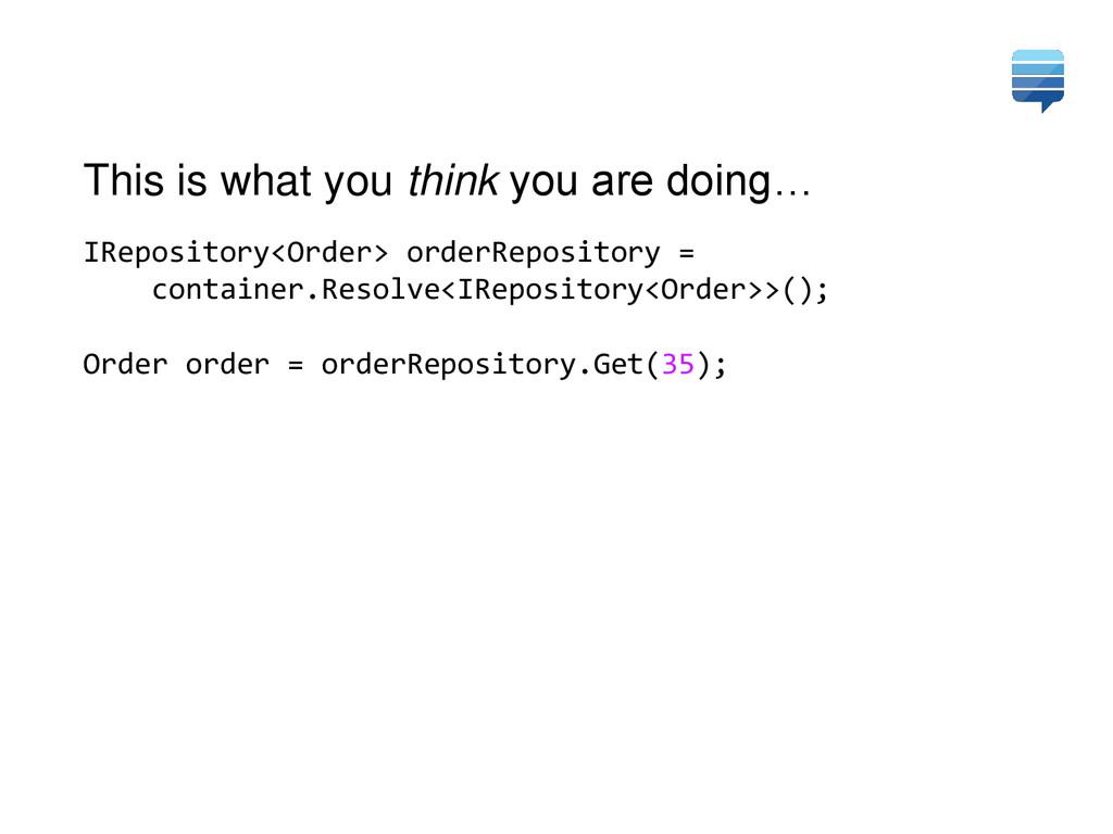 IRepository<Order> orderRepository = container....