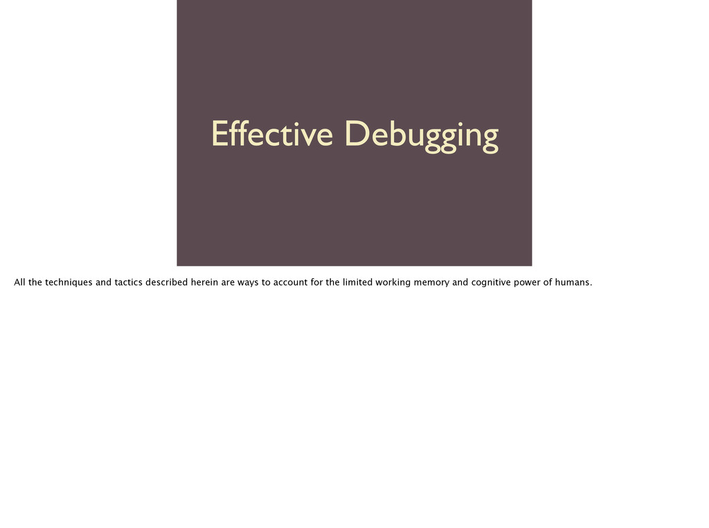 Effective Debugging All the techniques and tact...