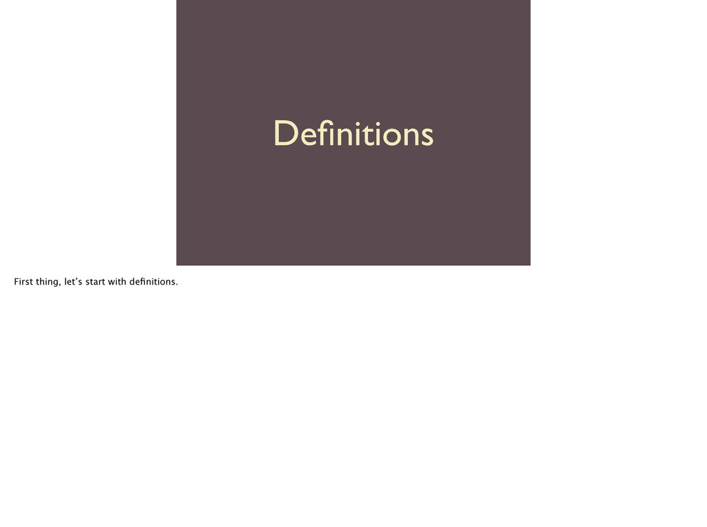 Definitions First thing, let's start with definit...