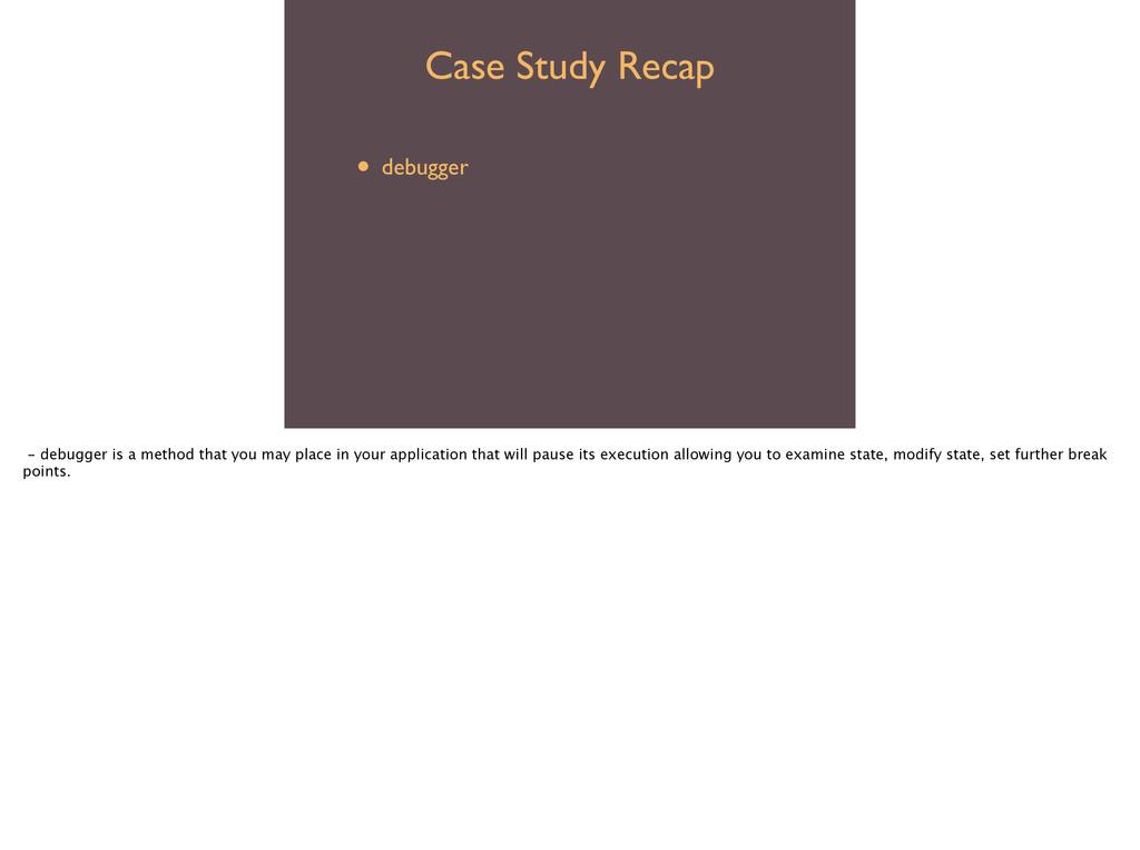 Case Study Recap • debugger  • disp  • step...