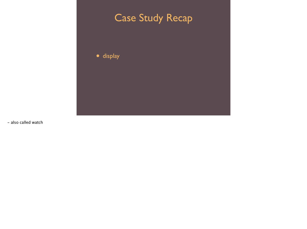 Case Study Recap • debugger  • display  • s...